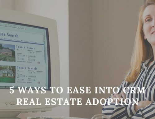 5 Ways to Ease into CRM Real Estate Adoption